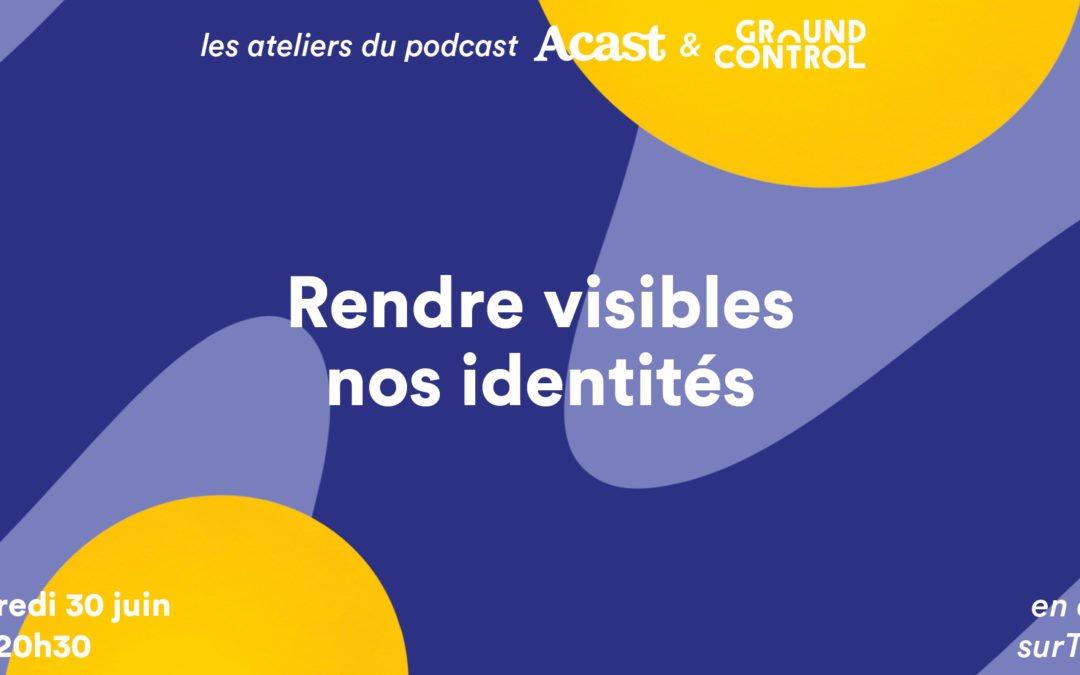 Atelier du Podcast : Rendre visibles nos identités